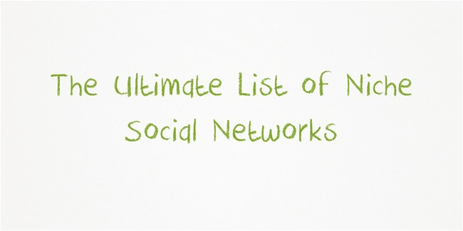 The Ultimate List of Niche Social Networks