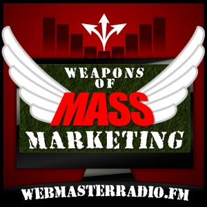 Weapons of Mass Marketing Podcast brought to you by WebmasterRadio