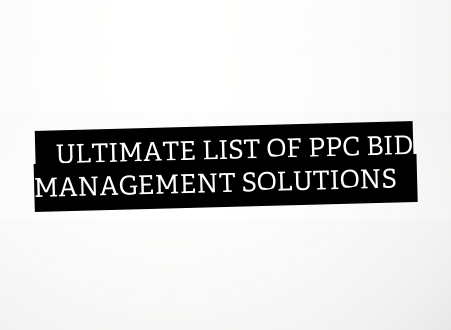 Ultimate list of PPC bid management solutions