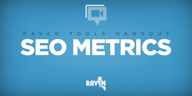 SEO metrics that matter: A Raven Tools Hangout recap