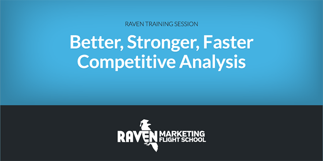 Better, Faster, Stronger Competitive Analysis with Raven