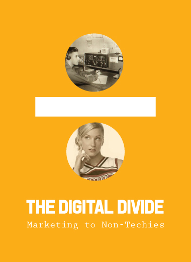 The Digital Divide: Marketing to Non-Techies