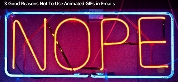 3 Good Reasons Not To Use Animated GIFs in Emails