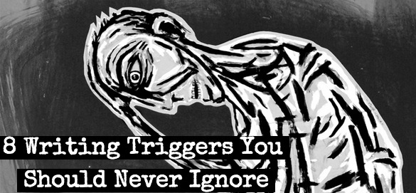 8 writing triggers you should never ignore