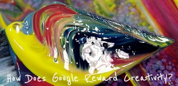 How does Google reward creativity?