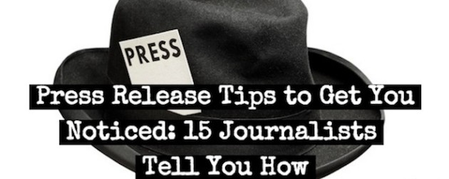Press Release Tips to Get You Noticed: 15 Journalists Tell You How
