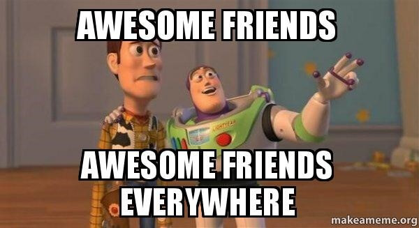 toy story meme that says awesome friends, awesome friends everywhere