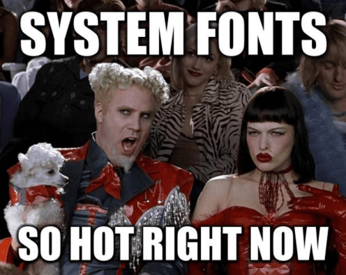 meme - system fonts, so hot right now