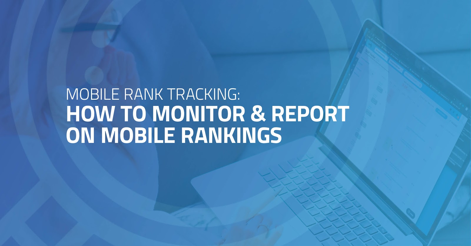 Mobile Rank Tracking: How to Monitor & Report on Mobile Rankings